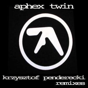 Aphex Twin – Krzysztof Penderecki (remixes)