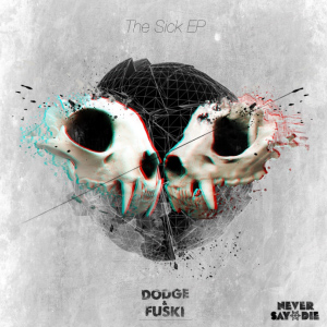 Dodge & Fuski – The Sick Ep