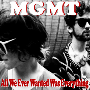 MGMT – All We Ever Wanted Was Everything