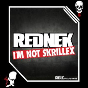 Rednek – I'm Not Skrillex