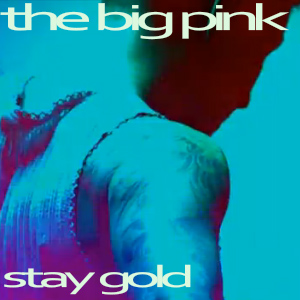 The Big Pink – Stay Gold (videoclip)