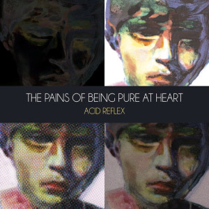 The Pains Of Being Pure At Heart – Acid Reflex