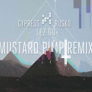 Cypress X Rusko – Lez Go (Mustard Pimp remix)