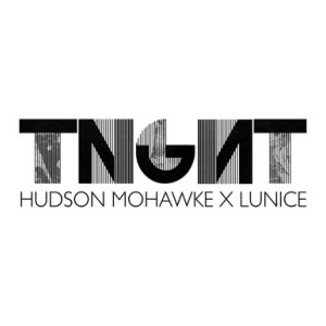 TNGHT (Hudson Mohawke & Lunice)