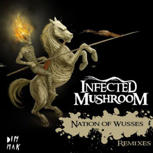 Infected Mushroom – Nation Of Wusses Remixes