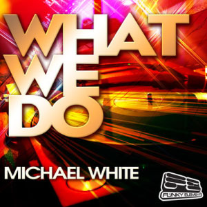 Michael White – What We Do EP