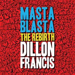 Dillon Francis – Masta Blasta (The Rebirth)