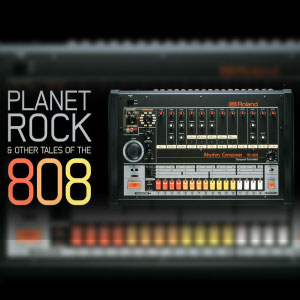 Planet Rock And Other Tales Of The 808