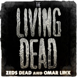 Zeds Dead & Omar LinX – The Living Dead