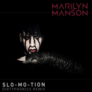 Marilyn Manson – Slo-Mo-Tion (Dirtyphonics Remix)