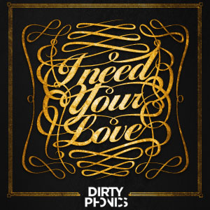 Dirtyphonics – I Need Your Love (free download)
