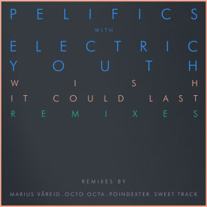 Pelifics & Electric Youth – Wish It Could Last