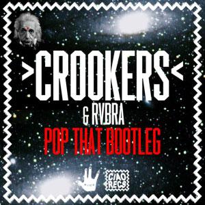 Crookers & RVBRA – Pop That Bootleg