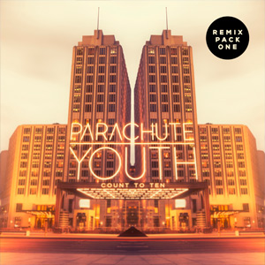 Parachute Youth – Count To Ten Remixes