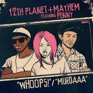 12th Planet & Mayhem – Whoops / Murdaaa