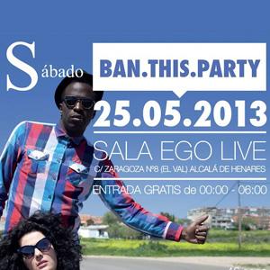 Ban This Party 25 Mayo (Alcalá de Henares)