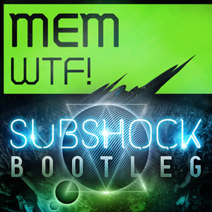 MEM – WTF (Subshock Bootleg) (free download)