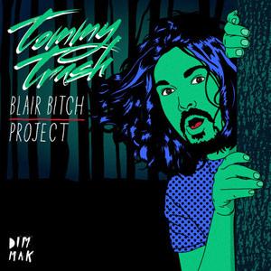 Tommy Trash – Blair Bitch Project Remixes EP