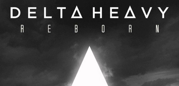 Delta Heavy – Reborn