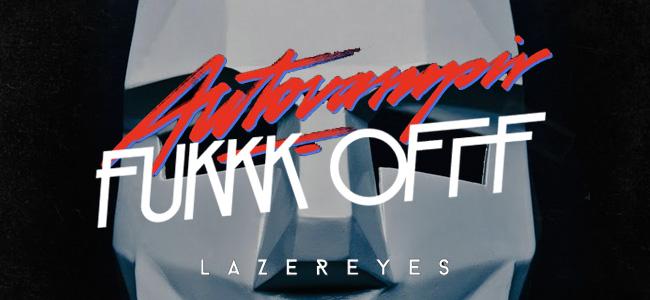 """Premiere: Fukkk Offf """"Lazereyes Remix"""" de Autovampir"""