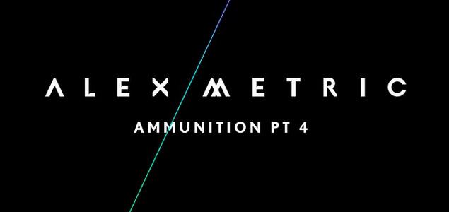 Alex Metric – Ammunition Pt. 4 EP