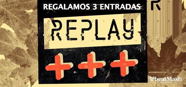 Regalamos 3 entradas para Replay de octubre 2015