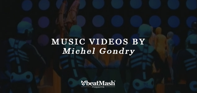 Music Videos by Michel Gondry