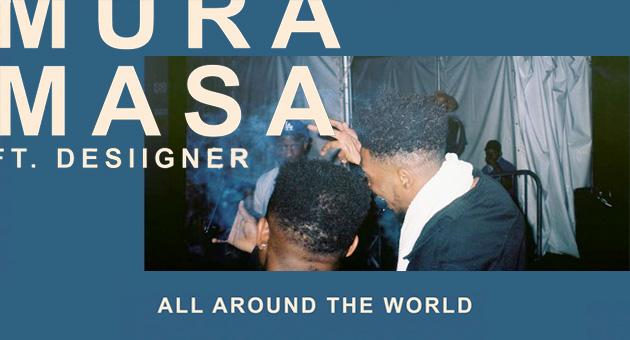 "Mura Masa & Desiigner ""All Around The World"""